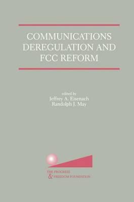 Communications Deregulation and FCC Reform: Finishing the Job (Paperback)