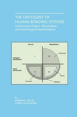 The Ontogeny of Human Bonding Systems: Evolutionary Origins, Neural Bases, and Psychological Manifestations (Paperback)