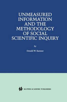 Unmeasured Information and the Methodology of Social Scientific Inquiry (Paperback)