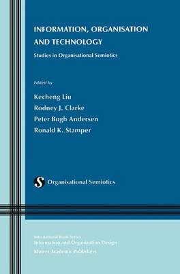 Information, Organisation and Technology: Studies in Organisational Semiotics - Information and Organization Design Series 1 (Paperback)