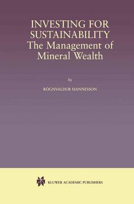 Investing for Sustainability: The Management of Mineral Wealth (Paperback)