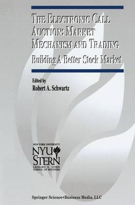 The Electronic Call Auction: Market Mechanism and Trading: Building a Better Stock Market - The New York University Salomon Center Series on Financial Markets and Institutions 7 (Paperback)