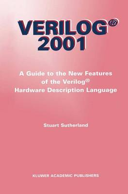 Verilog - 2001: A Guide to the New Features of the Verilog (R) Hardware Description Language - The Springer International Series in Engineering and Computer Science 652 (Paperback)