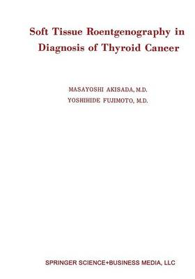 Soft Tissue Roentgenography in Diagnosis of Thyroid Cancer: Detection of Psammoma Bodies by Spot-Tangential Projection (Paperback)
