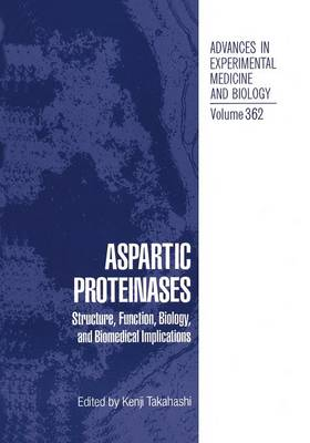 Aspartic Proteinases: Structure, Function, Biology, and Biomedical Implications - Advances in Experimental Medicine and Biology 362 (Paperback)