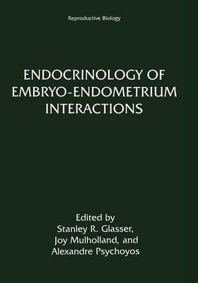 Endocrinology of Embryo-Endometrium Interactions - Reproductive Biology (Paperback)