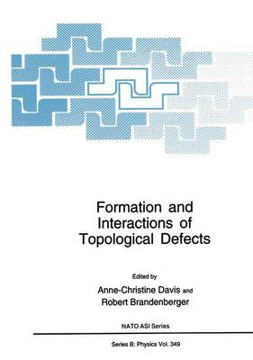 Formation and Interactions of Topological Defects: Proceedings of a NATO Advanced Study Institute on Formation and Interactions of Topological Defects, held August 22-September 2, 1994, in Cambridge, England - NATO Science Series B 349 (Paperback)