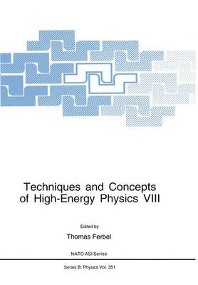Techniques and Concepts of High-Energy Physics VIII - Nato ASI Subseries B: 351 (Paperback)
