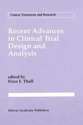Recent Advances in Clinical Trial Design and Analysis - Cancer Treatment and Research 75 (Paperback)