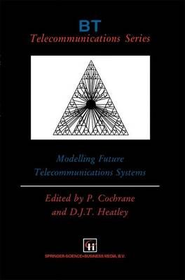 Modelling Future Telecommunications Systems - BT Telecommunications Series 7 (Paperback)