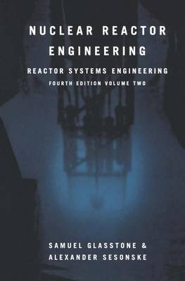 Nuclear Reactor Engineering: Reactor Systems Engineering (Paperback)