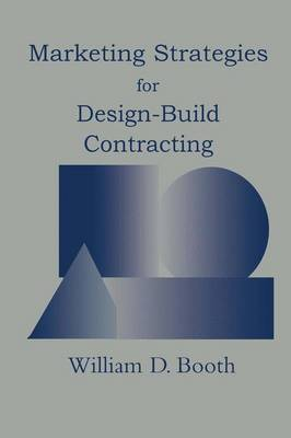 Marketing Strategies for Design-Build Contracting (Paperback)