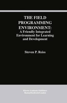 The Field Programming Environment: A Friendly Integrated Environment for Learning and Development - The Springer International Series in Engineering and Computer Science 298 (Paperback)