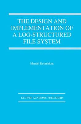 The Design and Implementation of a Log-structured file system - The Springer International Series in Engineering and Computer Science 303 (Paperback)