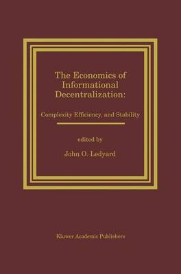 The Economics of Informational Decentralization: Complexity, Efficiency, and Stability: Essays in Honor of Stanley Reiter (Paperback)
