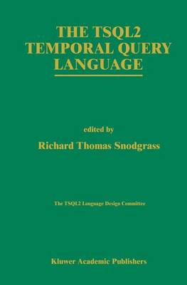 The TSQL2 Temporal Query Language - The Springer International Series in Engineering and Computer Science 330 (Paperback)