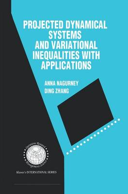 Projected Dynamical Systems and Variational Inequalities with Applications - International Series in Operations Research & Management Science 2 (Paperback)