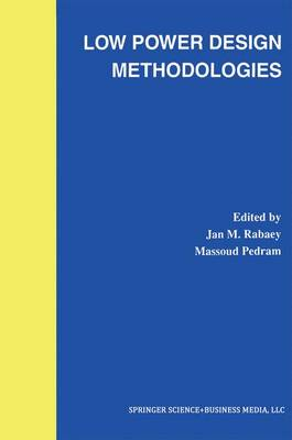 Low Power Design Methodologies - The Springer International Series in Engineering and Computer Science 336 (Paperback)