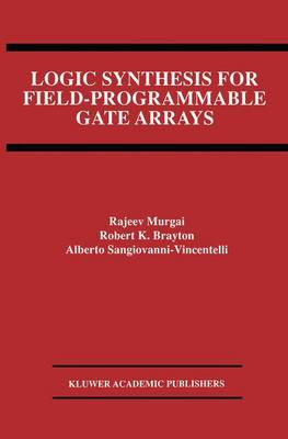 Logic Synthesis for Field-Programmable Gate Arrays - The Springer International Series in Engineering and Computer Science 324 (Paperback)