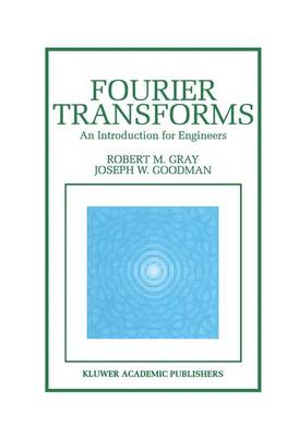 Fourier Transforms: An Introduction for Engineers - The Springer International Series in Engineering and Computer Science 322 (Paperback)