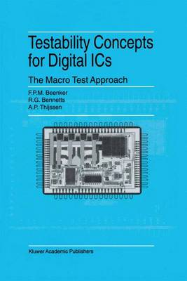 Testability Concepts for Digital ICs: The Macro Test Approach - Frontiers in Electronic Testing 3 (Paperback)
