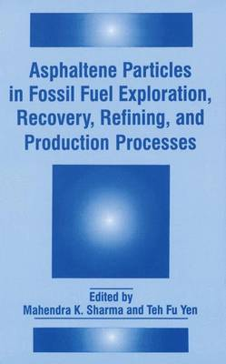 Asphaltene Particles in Fossil Fuel Exploration, Recovery, Refining, and Production Processes (Paperback)