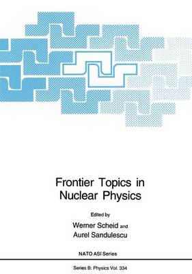 Frontier Topics in Nuclear Physics - NATO Science Series B 334 (Paperback)
