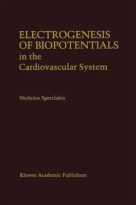 Electrogenesis of Biopotentials in the Cardiovascular System: In the Cardiovascular System - Developments in Cardiovascular Medicine 164 (Paperback)
