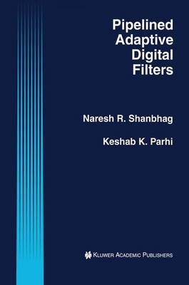 Pipelined Adaptive Digital Filters - The Springer International Series in Engineering and Computer Science 274 (Paperback)