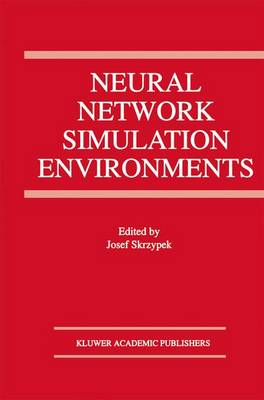 Neural Network Simulation Environments - The Springer International Series in Engineering and Computer Science 254 (Paperback)