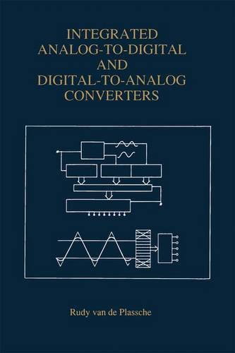 Integrated Analog-To-Digital and Digital-To-Analog Converters - The Springer International Series in Engineering and Computer Science 264 (Paperback)