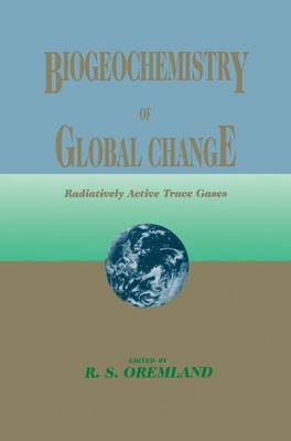Biogeochemistry of Global Change: Radiatively Active Trace Gases Selected Papers from the Tenth International Symposium on Environmental Biogeochemistry, San Francisco, August 19-24, 1991 (Paperback)