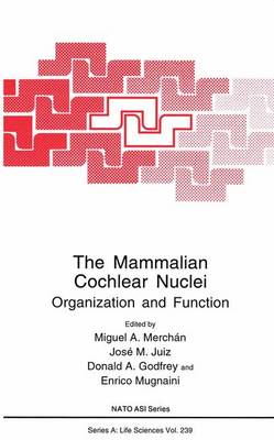 The Mammalian Cochlear Nuclei: Organization and Function - NATO Science Series A 239 (Paperback)
