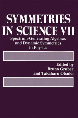 Symmetries in Science VII: Spectrum-Generating Algebras and Dynamic Symmetries in Physics (Paperback)