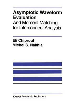 Asymptotic Waveform Evaluation: And Moment Matching for Interconnect Analysis - The Springer International Series in Engineering and Computer Science 252 (Paperback)