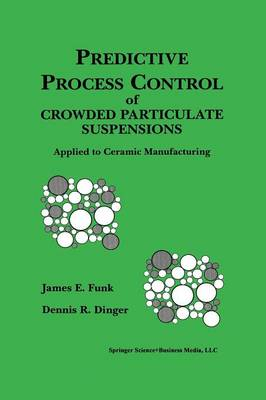 Predictive Process Control of Crowded Particulate Suspensions: Applied to Ceramic Manufacturing (Paperback)