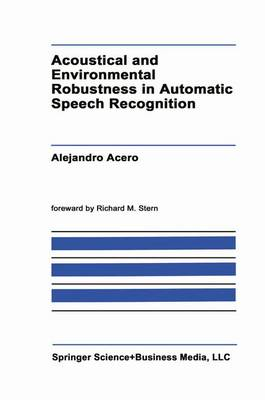 Acoustical and Environmental Robustness in Automatic Speech Recognition - The Springer International Series in Engineering and Computer Science 201 (Paperback)