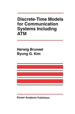 Discrete-Time Models for Communication Systems Including ATM - The Springer International Series in Engineering and Computer Science 205 (Paperback)