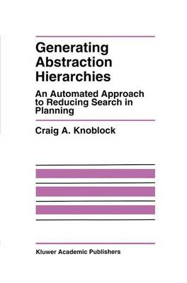 Generating Abstraction Hierarchies: An Automated Approach to Reducing Search in Planning - The Springer International Series in Engineering and Computer Science 214 (Paperback)