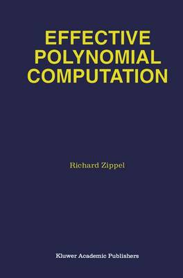 Effective Polynomial Computation - The Springer International Series in Engineering and Computer Science 241 (Paperback)