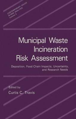 Municipal Waste Incineration Risk Assessment: Deposition, Food Chain Impacts, Uncertainty, and Research Needs - Contemporary Issues in Risk Analysis 5 (Paperback)