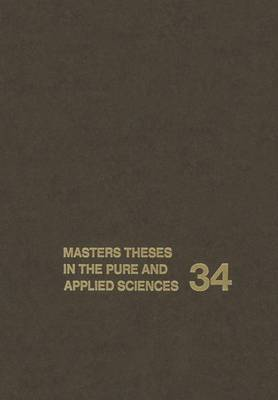 Masters Theses in the Pure and Applied Sciences: Accepted by Colleges and Universities of the United States and Canada Volume 34 (Paperback)