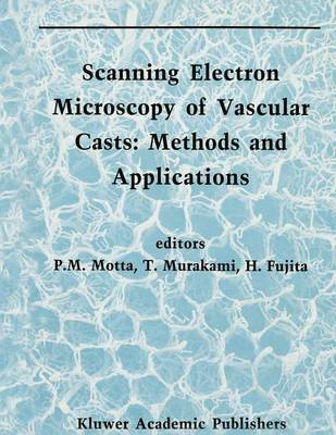 Scanning Electron Microscopy of Vascular Casts: Methods and Applications - Electron Microscopy in Biology and Medicine 10 (Paperback)