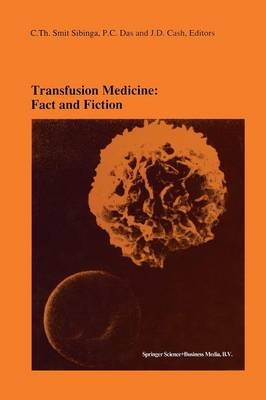 Transfusion Medicine: Fact and Fiction: Proceedings of the Sixteenth International Symposium on Blood Transfusion, Groningen 1991, organized by the Red Cross Blood Bank Groningen-Drenthe - Developments in Hematology and Immunology 27 (Paperback)