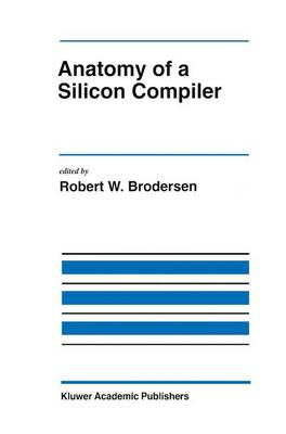 Anatomy of a Silicon Compiler - The Springer International Series in Engineering and Computer Science 181 (Paperback)