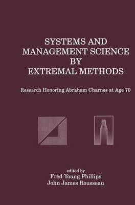 Systems and Management Science by Extremal Methods: Research Honoring Abraham Charnes at Age 70 (Paperback)