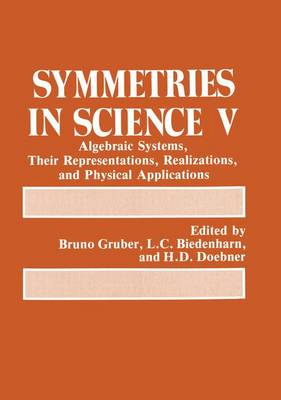 Symmetries in Science V: Algebraic Systems, Their Representations, Realizations, and Physical Applications (Paperback)