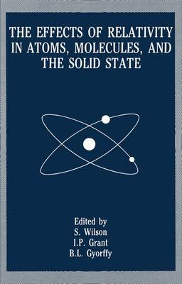 The Effects of Relativity in Atoms, Molecules, and the Solid State (Paperback)