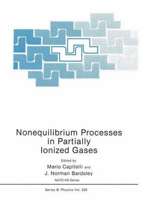 Nonequilibrium Processes in Partially Ionized Gases - NATO Science Series B 220 (Paperback)