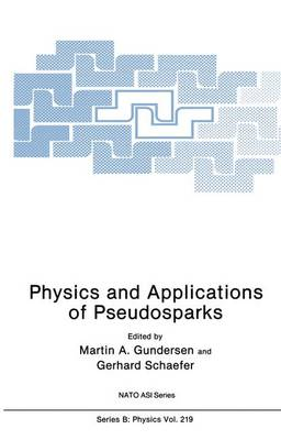 Physics and Applications of Pseudosparks - NATO Science Series B 219 (Paperback)